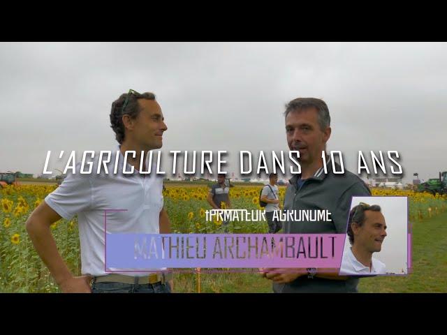 L'agro écologie dans 10 ans : mathieu archambault «l'agriculture dans 10 ans»