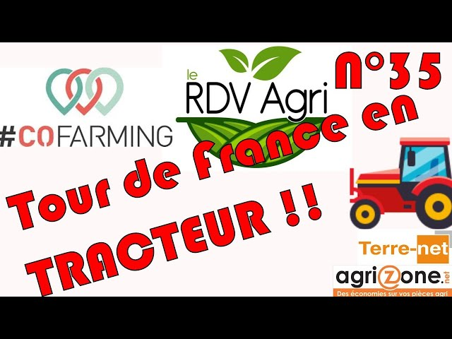 Un tour de france en tracteur pour promouvoir l'agriculture ! rdv agri n°35