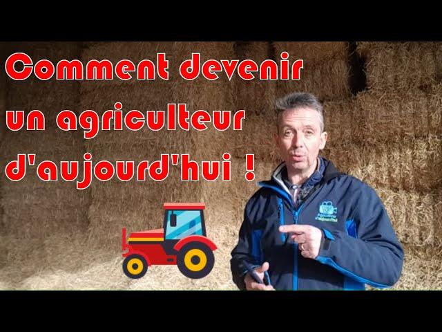Comment devenir un agriculteur d'aujourd'hui !