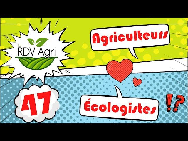 Peut on réconcilier les agriculteurs et les Écologistes ? rdv agri 47