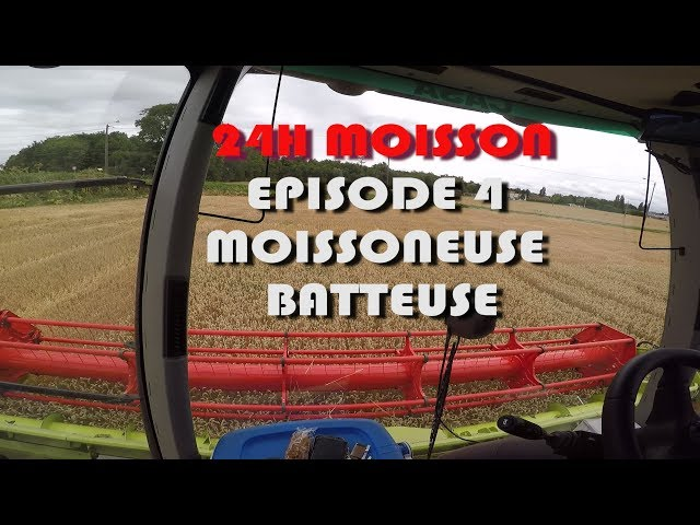 24h moisson episode 4 la moissonneuse batteuse