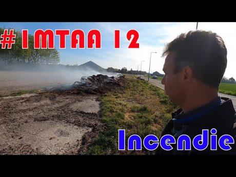 Incendie et tour de plaine #imtaa 12